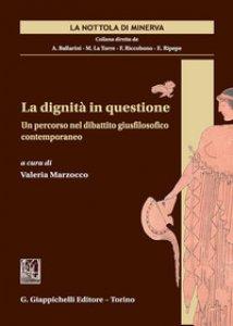 Copertina di 'La dignità in questione. Un percorso nel dibattito giusfilosofico contemporaneo'