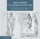 Enrico Barberi e la fontana del Nettuno. Il fondo di disegni Barberi nelle collezioni d'arte e di storia della Fondazione Cassa di Risparmio in Bologna