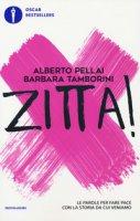 Zitta! Le parole per fare pace con la storia da cui veniamo - Pellai Alberto, Tamborini Barbara