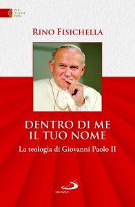 Copertina di 'Dentro di me il tuo nome. La teologia di Giovanni Paolo II'