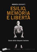 Esilio, memoria e libertà. Storia della diaspora iraniana - Duranti Andrea