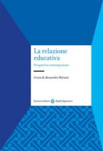 Copertina di 'La relazione educativa. Prospettive contemporanee'