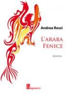 L' araba fenice - Rossi Andrea