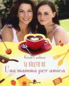 Copertina di 'Le ricette di «Una mamma per amica»'