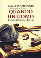 Quando un uomo. Biografia di Giuseppe Navone - D'Ambrogio Elena