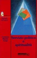 Servizio politico e spiritualità - Costanzo Giuseppe, Martini M. Eletta, Sorge Bartolomeo