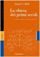 La chiesa dei primi secoli. Vol. 1: Storia e sviluppo teologico - Stuart G. Hall