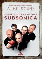 Albe scure. Sguardi sulla cultura Subsonica - Bognanni Letizia, D'Orazio Roberta