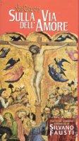 Sulla via dell'amore. Via crucis tratta dai commenti evangelici di Silvano Fausti