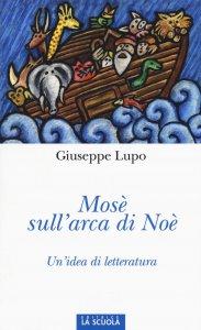 Copertina di 'Mosè sull'arca di Noè. Un'idea di letteratura.'