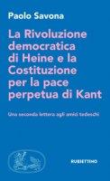 La rivoluzione democratica di Heine e la Costituzione per la pace perpetua di Kant. Una seconda lettera agli amici tedeschi - Savona Paolo