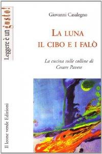 Copertina di 'La luna il cibo e i falò. La cucina sulle colline di Cesare Pavese'