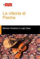 La vittoria di psiche - Vincenzi Monica, Casa Luigi