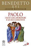 Paolo. I suoi collaboratori e le sue comunità - Benedetto XVI (Joseph Ratzinger)