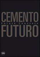 Cemento Futuro. Una materia in divenire - Andriani Carmen
