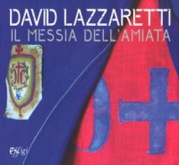 Copertina di 'David Lazzaretti. Il messia dell'Amiata. Catalogo della mostra (Arcidosso, 31 luglio 2017-31 agosto 2018). Ediz. a colori'