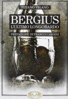Bergius l'ultimo longobardo - Vigano Tiziano