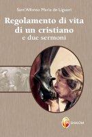 Regolamento di vita di un cristiano e due sermoni - Sant'Alfonso Maria De Liguori
