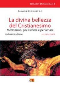 Copertina di 'La divina bellezza del cristianesimo. Meditazioni per credere e per amare'