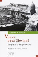 Vita di papa Giovanni - Giuseppe Alberigo