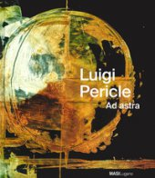 Luigi Pericle. Ad Astra. Ediz. italiana, tedesca e inglese - Pericle Luigi