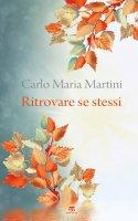 Ritrovare se stessi. - Carlo Maria Martini