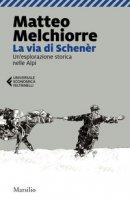 La via di Schenèr. Un'esplorazione storica nelle Alpi - Melchiorre Matteo