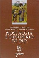 Nostalgia e desiderio di Dio. Atti del Corso (Marola, luglio 2005) - Bolis Luca E., Cozzi Alberto, Rota Scalabrini Patrizio