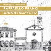 Raffaello Franci. Architetto francescano. Ediz. illustrata - Caggiano Paolo, Gorgeri Fabiola