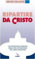 Ripartire da Cristo. Un rinnovato impegno della vita consacrata nel terzo millennio - Congregazione Istituti Vita Consacrata