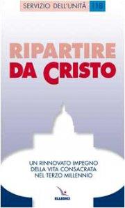 Copertina di 'Ripartire da Cristo. Un rinnovato impegno della vita consacrata nel terzo millennio'