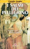 I salmi del pellegrino. Pregare con i canti delle ascensioni - Claudio Doglio