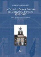 Facoltà di scienze politiche della Università Cattolica 1989-2010. Profili istituzionali e internazionali - Alberto Quadrio Curzio