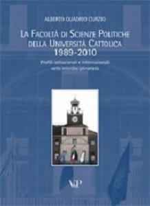 Copertina di 'Facoltà di scienze politiche della Università Cattolica 1989-2010. Profili istituzionali e internazionali'
