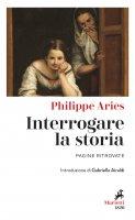 Interrogare la storia - Philippe Ariès
