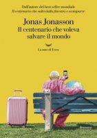 Il centenario che voleva salvare il mondo - Jonasson Jonas
