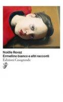 Ermellino bianco e altri racconti - Revaz Noëlle