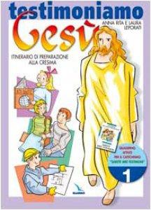 """Copertina di 'Testimoniamo Gesù. Vol. 1/1: Quaderno attivo per il catechismo """"Sarete miei testimoni"""". Preparazione alla Cresima'"""