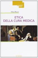 Etica della cura medica. - Elisa Buzzi
