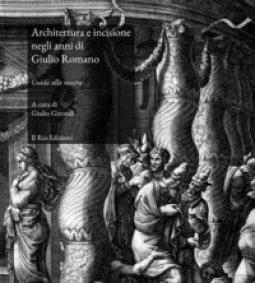Copertina di 'Architettura e incisione negli anni di Giulio Romano. Guida alla mostra (Mantova, 22 marzo-28 aprile 2019). Ediz. illustrata'