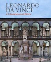 Leonardo da Vinci e l'Accademia di Brera. Ediz. illustrata
