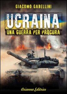 Copertina di 'Ucraina. Una guerra per procura'