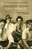 Uomini vicini alla vita - Boschwitz Ulrich Alexander