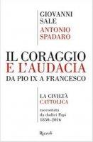 Il coraggio e l'audacia - Antonio Spadaro, Giovanni Sale