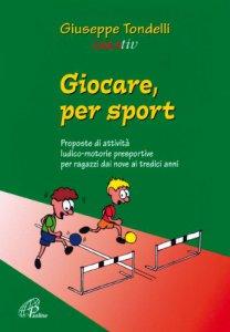 Copertina di 'Giocare per sport. Proposte di attività ludico-motorie presportive per ragazzi dai nove ai tredici anni'