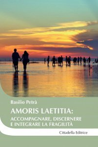 Copertina di 'Amoris laetitia: accompagnare, discernere e integrare la fragilità.'