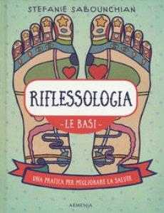 Copertina di 'Riflessologia. Le basi. Una pratica per migliorare la salute'