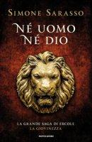 Né uomo né dio. La grande saga di Ercole. La giovinezza - Sarasso Simone