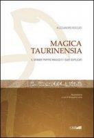 Magica Taurinensia. Il Libro magico e i suoi duplicati - Roccati Alessandro