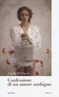 Confessione di un amore ambiguo - Di Liberto Angelo